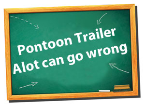 pontoon trailers - alot can go wrong